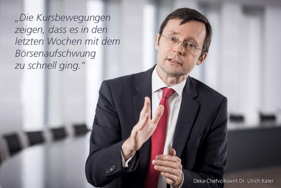 Kolumne Dr. Ulrich Kater, Chefvolkswirt der DekaBank: Korrektur hält an